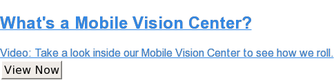 What's a Mobile Vision Center?  Video: Take a look inside our Mobile Vision Center to see how we roll. View Now